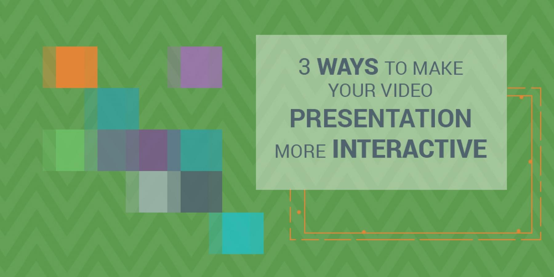 3 Way to Make Your Video Presentation More Interactive