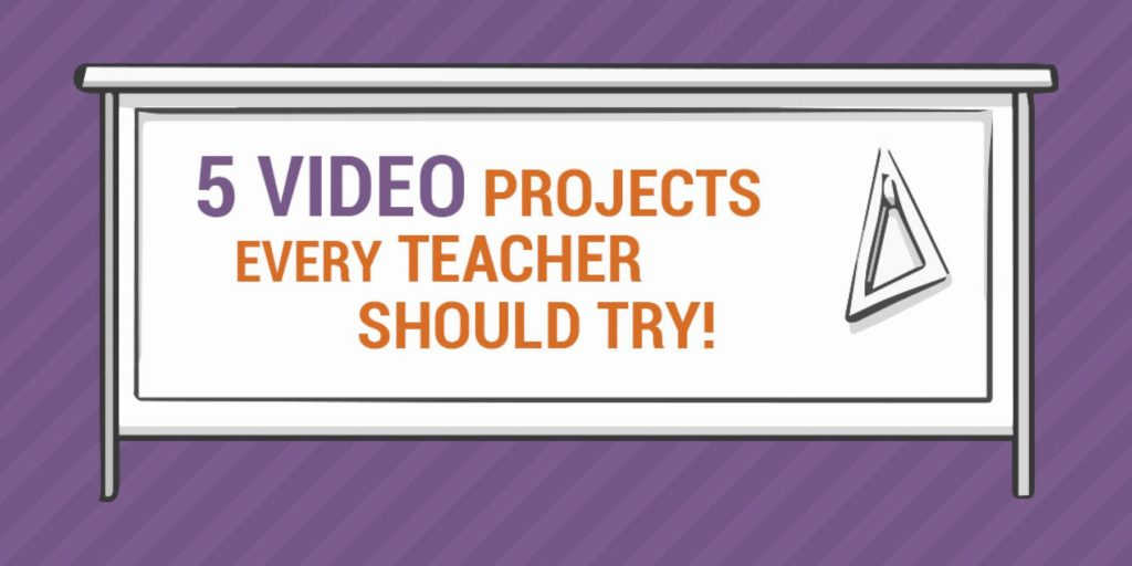 5-Video-Projects-Every-Teacher-Should-try!-1