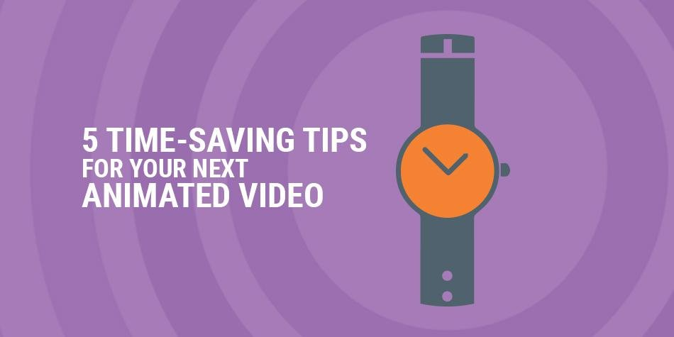 5-time-saving-tips-for-your-next-animated-video (1)