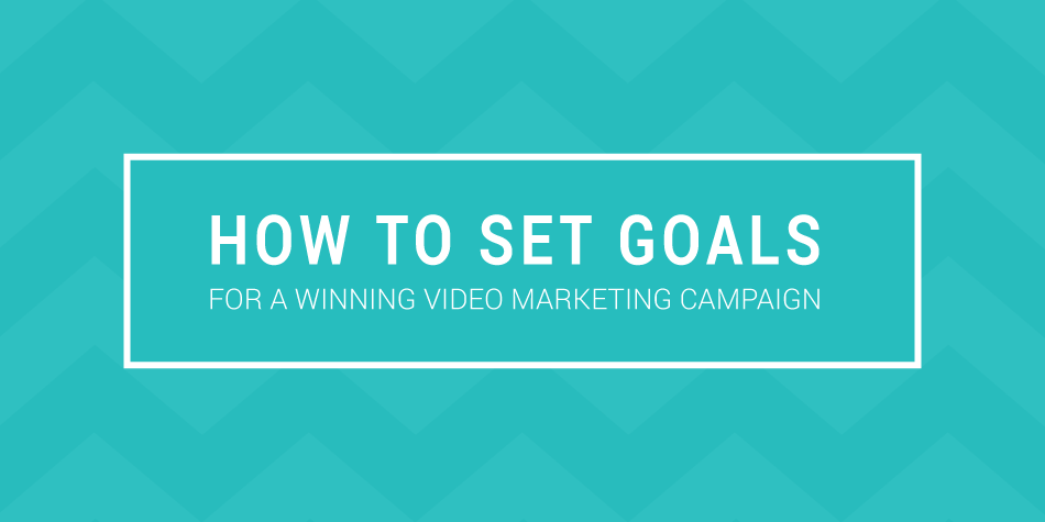 how to set goals video marketing