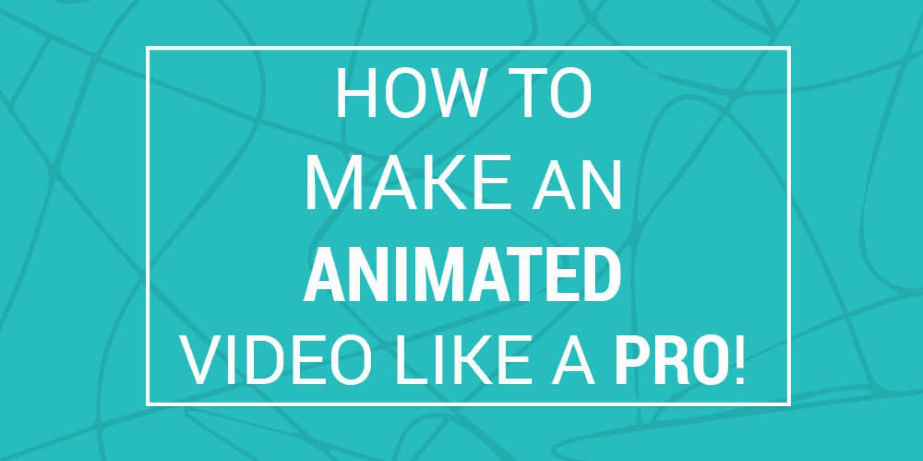 How to Make and Animated Video Like a Pro (1)