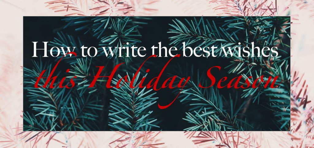 How to write the best wishes this holiday season moovly lets face it its mid december and whether you want it or not we all are getting into a festive holiday spirit you might be sipping on hot wine and m4hsunfo