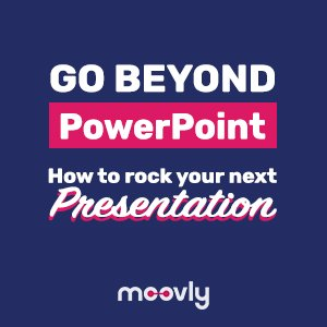 Go Beyond PowerPoint: How to Rock your next Presentation